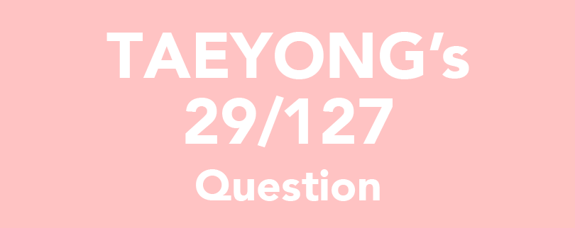 TAEYONG's 29/127 Question