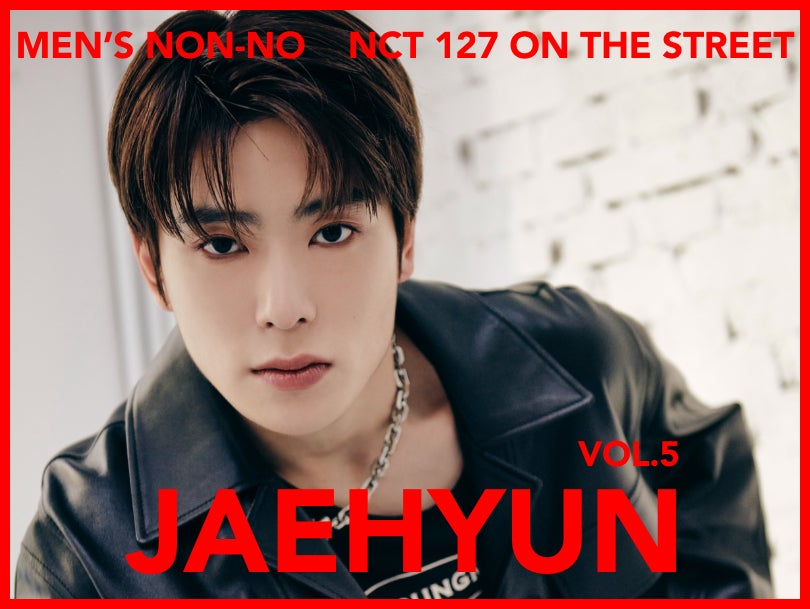 【#005 JAEHYUN #ジェヒョン】Tokyo and Seoul, Dressed in Their Own Styles NCT 127 Captivates the World With Their Fashion!